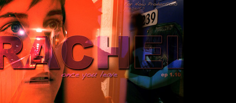 Once You Leave - Episode 1.10 - Rachel