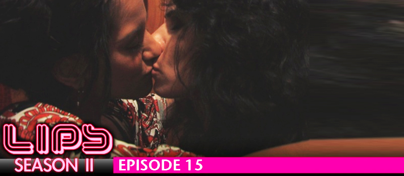 LIPS - Season 2, Episode 15 (Feat Sheetal Sheth)