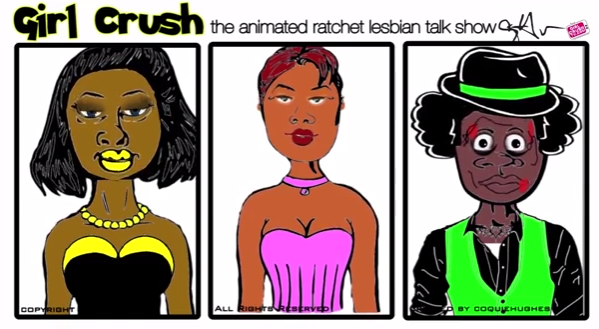 Girl Crush - Episode 2 (The Animated Ratchet Lesbian Talk Show)