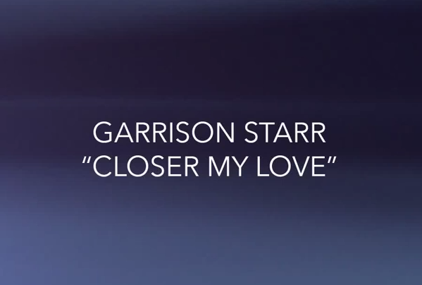 Garrison Starr - Closer My Love