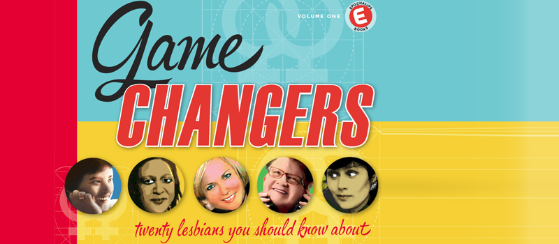 Game Changers: 20 Lesbians You Should Know About