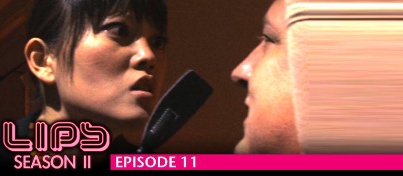 LIPS - Season 2, Episode 11 (Feat Hana Mae Lee)