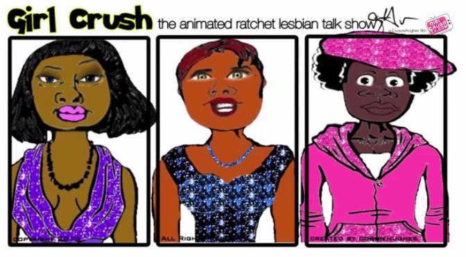 Girl Crush - Episode 5 (The Animated Ratchet Lesbian Talk Show)